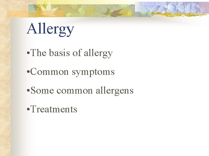 Allergy • The basis of allergy • Common symptoms • Some common allergens •