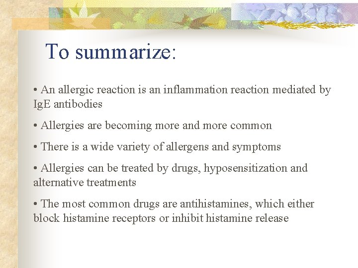To summarize: • An allergic reaction is an inflammation reaction mediated by Ig. E
