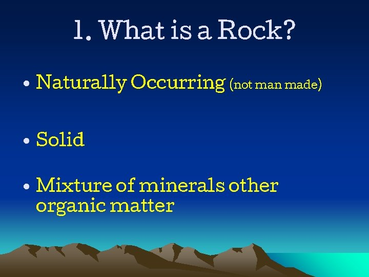1. What is a Rock? • Naturally Occurring (not man made) • Solid •