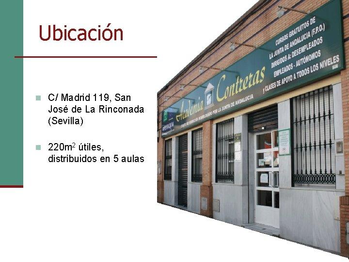 Ubicación n C/ Madrid 119, San José de La Rinconada (Sevilla) n 220 m