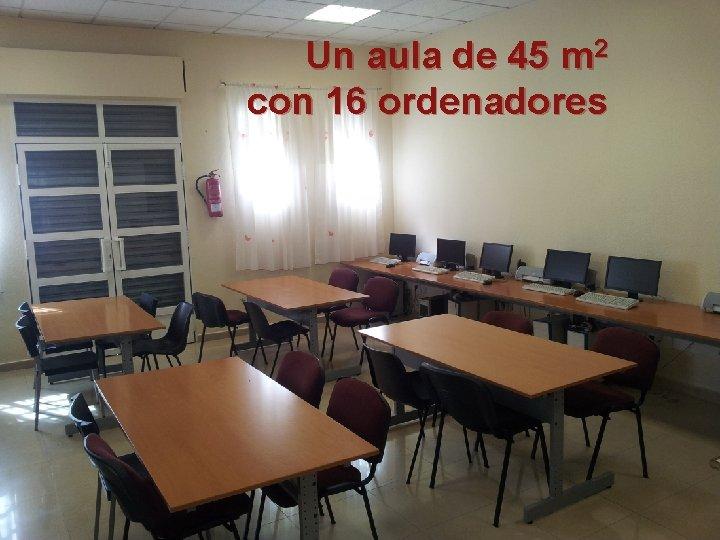 Un aula de 45 m 2 con 16 ordenadores