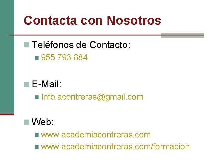 Contacta con Nosotros n Teléfonos de Contacto: n 955 793 884 n E-Mail: n