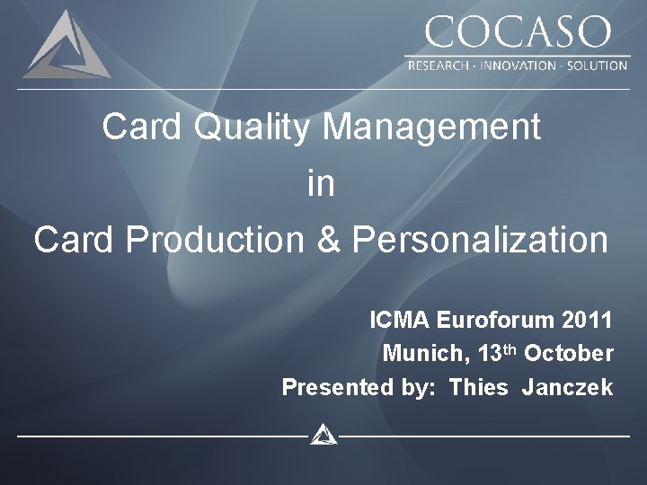 Card Quality Management in Card Production & Personalization ICMA Euroforum 2011 Munich, 13 th