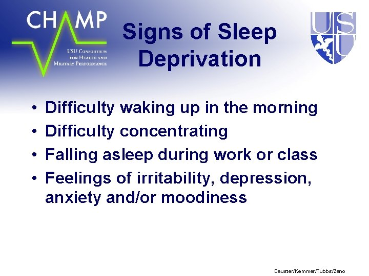 Signs of Sleep Deprivation • • Difficulty waking up in the morning Difficulty concentrating
