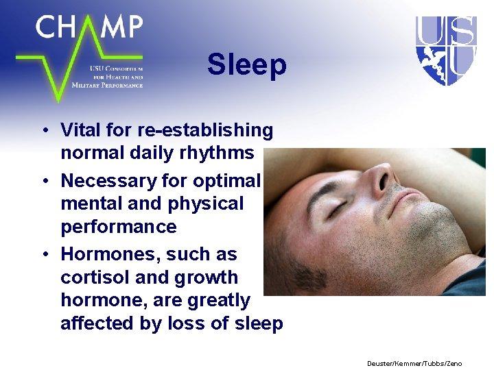 Sleep • Vital for re-establishing normal daily rhythms • Necessary for optimal mental and