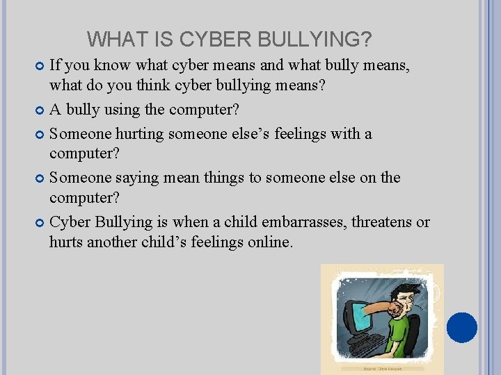 WHAT IS CYBER BULLYING? If you know what cyber means and what bully means,