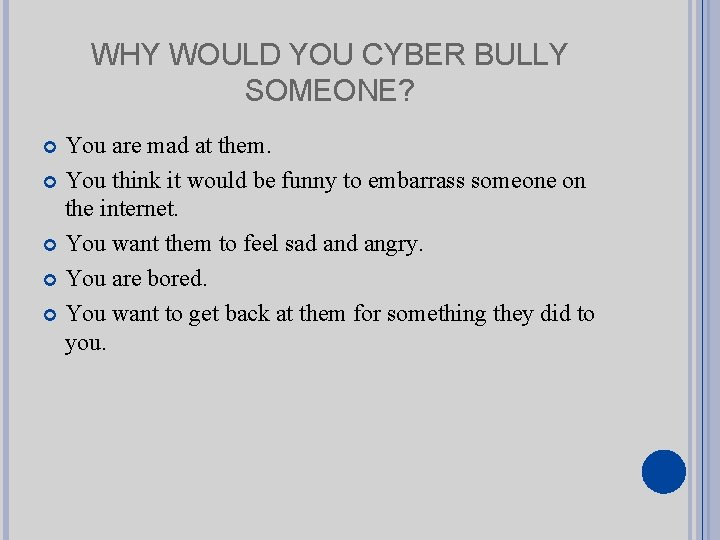 WHY WOULD YOU CYBER BULLY SOMEONE? You are mad at them. You think it