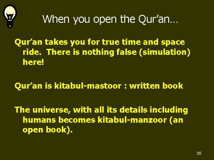 When you open the Qur'an… Qur'an takes you for true time and space ride.