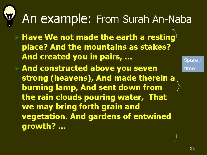 An example: From Surah An-Naba Have We not made the earth a resting place?