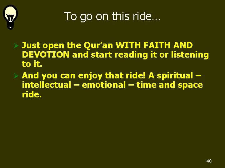 To go on this ride… Just open the Qur'an WITH FAITH AND DEVOTION and