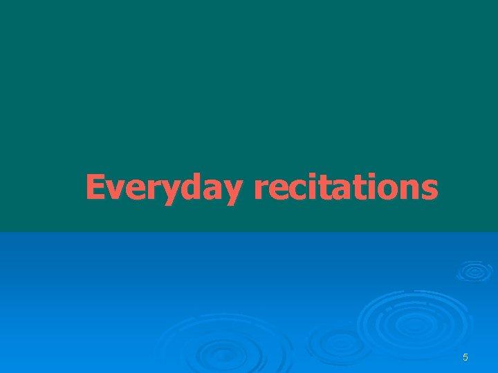 Everyday recitations 5