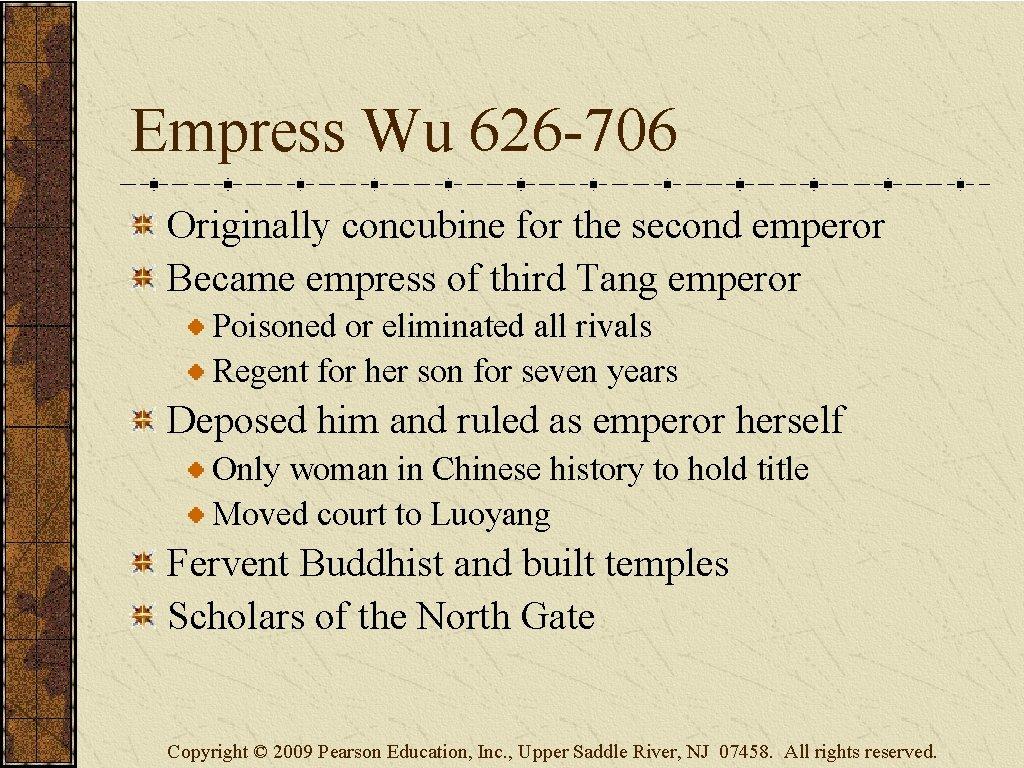 Empress Wu 626 -706 Originally concubine for the second emperor Became empress of third