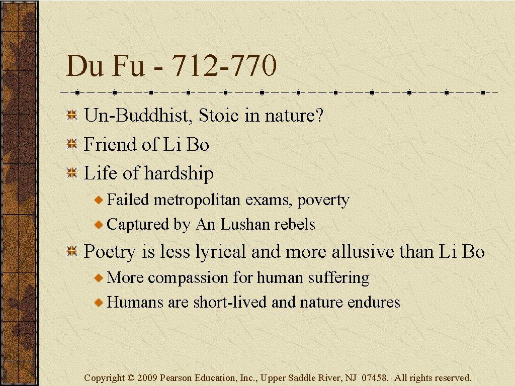 Du Fu - 712 -770 Un-Buddhist, Stoic in nature? Friend of Li Bo Life