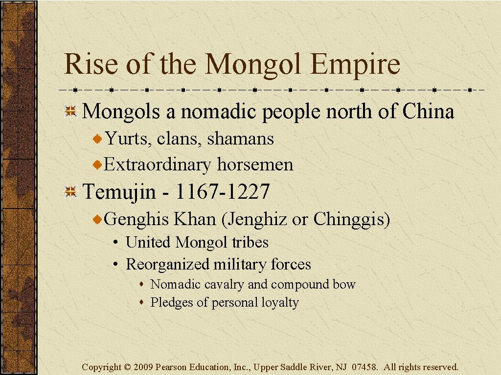 Rise of the Mongol Empire Mongols a nomadic people north of China Yurts, clans,