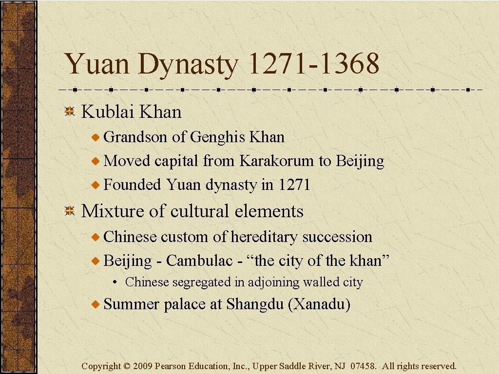 Yuan Dynasty 1271 -1368 Kublai Khan Grandson of Genghis Khan Moved capital from Karakorum