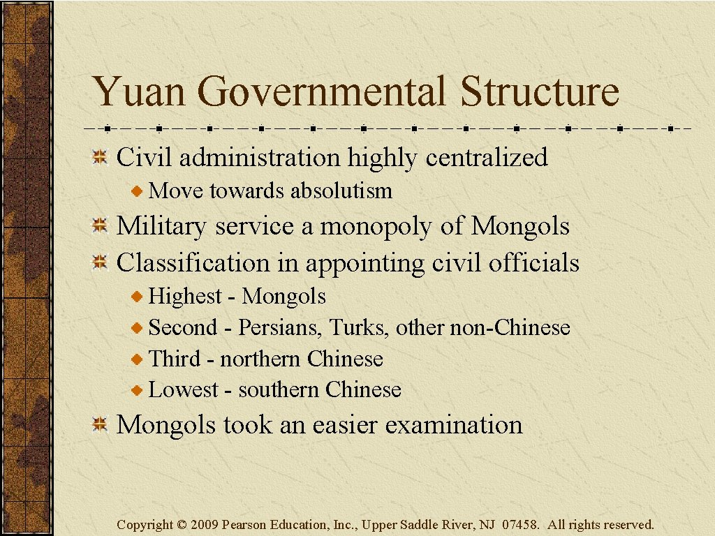Yuan Governmental Structure Civil administration highly centralized Move towards absolutism Military service a monopoly