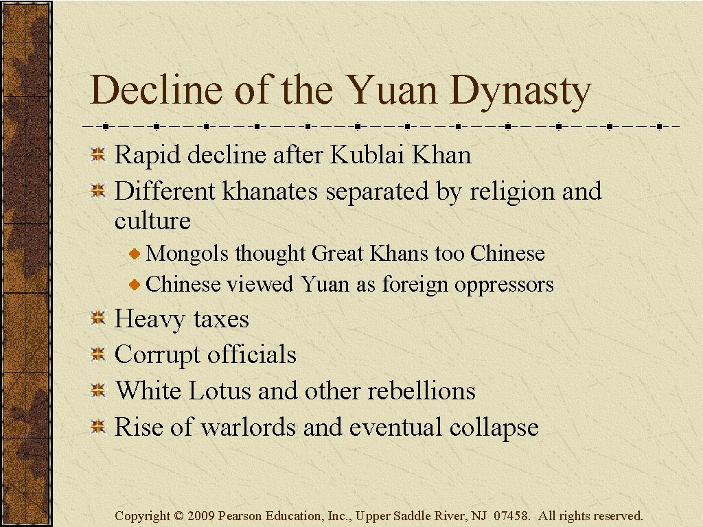 Decline of the Yuan Dynasty Rapid decline after Kublai Khan Different khanates separated by
