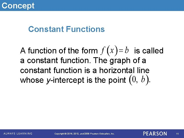 Concept Constant Functions A function of the form is called a constant function. The