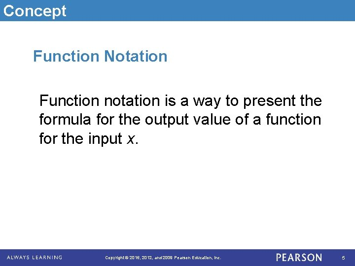 Concept Function Notation Function notation is a way to present the formula for the