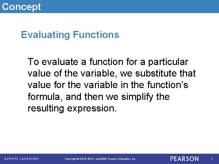 Concept Evaluating Functions To evaluate a function for a particular value of the variable,
