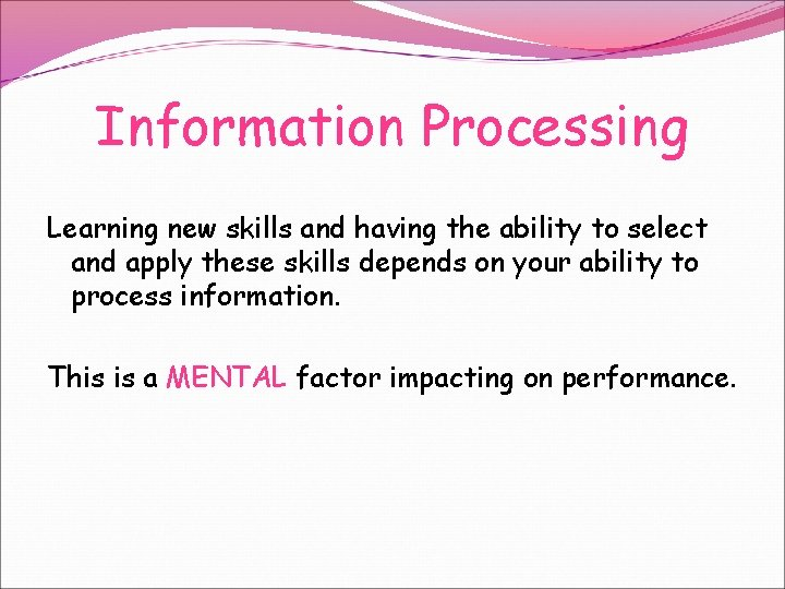 Information Processing Learning new skills and having the ability to select and apply these