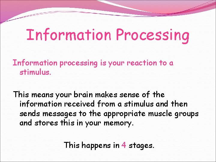 Information Processing Information processing is your reaction to a stimulus. This means your brain