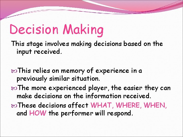 Decision Making This stage involves making decisions based on the input received. This relies