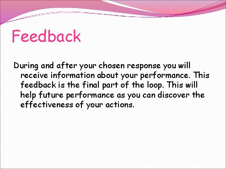 Feedback During and after your chosen response you will receive information about your performance.