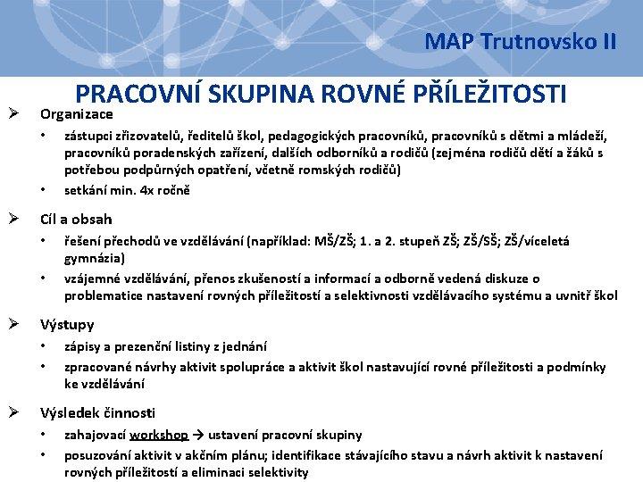 MAP Trutnovsko II Ø PRACOVNÍ SKUPINA ROVNÉ PŘÍLEŽITOSTI Organizace • • Ø Cíl a