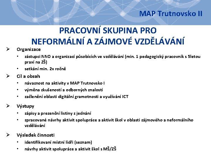 MAP Trutnovsko II Ø PRACOVNÍ SKUPINA PRO NEFORMÁLNÍ A ZÁJMOVÉ VZDĚLÁVÁNÍ Organizace • •