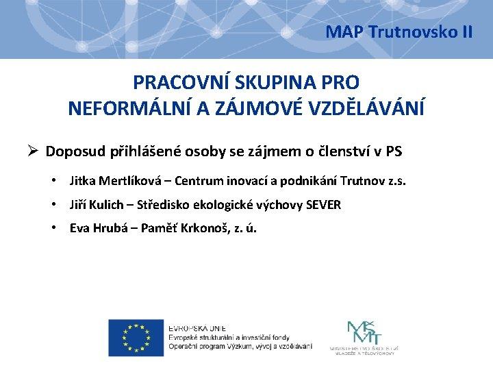 MAP Trutnovsko II PRACOVNÍ SKUPINA PRO NEFORMÁLNÍ A ZÁJMOVÉ VZDĚLÁVÁNÍ Ø Doposud přihlášené osoby