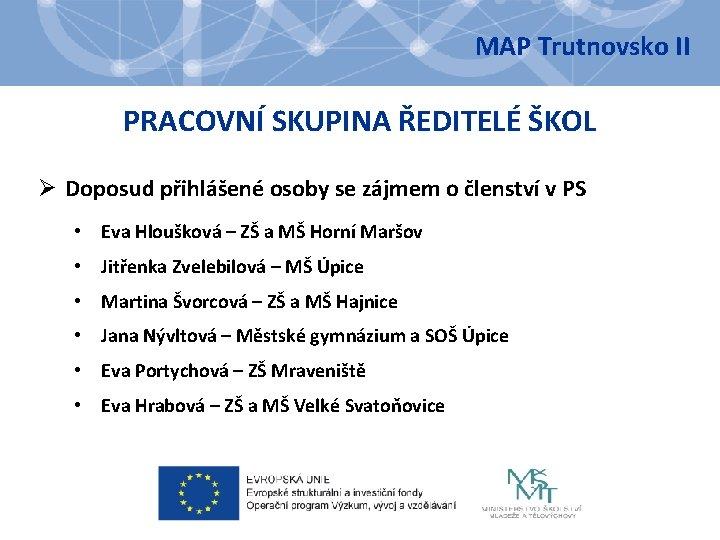 MAP Trutnovsko II PRACOVNÍ SKUPINA ŘEDITELÉ ŠKOL Ø Doposud přihlášené osoby se zájmem o