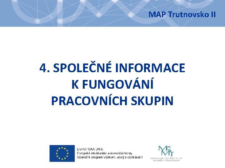 MAP Trutnovsko II 4. SPOLEČNÉ INFORMACE K FUNGOVÁNÍ PRACOVNÍCH SKUPIN
