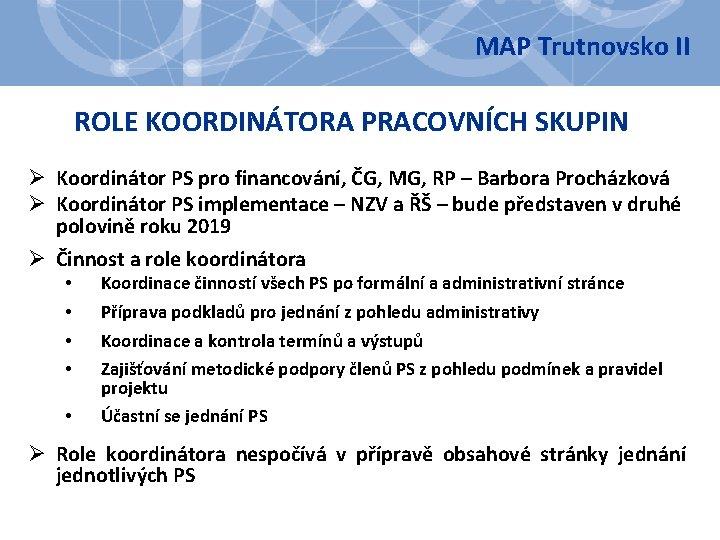 MAP Trutnovsko II ROLE KOORDINÁTORA PRACOVNÍCH SKUPIN Ø Koordinátor PS pro financování, ČG, MG,