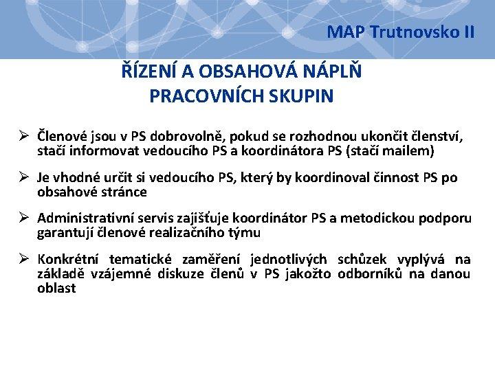 MAP Trutnovsko II ŘÍZENÍ A OBSAHOVÁ NÁPLŇ PRACOVNÍCH SKUPIN Ø Členové jsou v PS