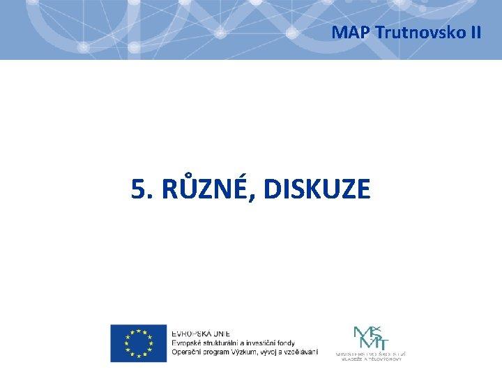 MAP Trutnovsko II 5. RŮZNÉ, DISKUZE