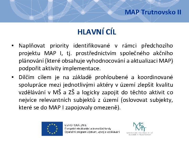 MAP Trutnovsko II HLAVNÍ CÍL • Naplňovat priority identifikované v rámci předchozího projektu MAP