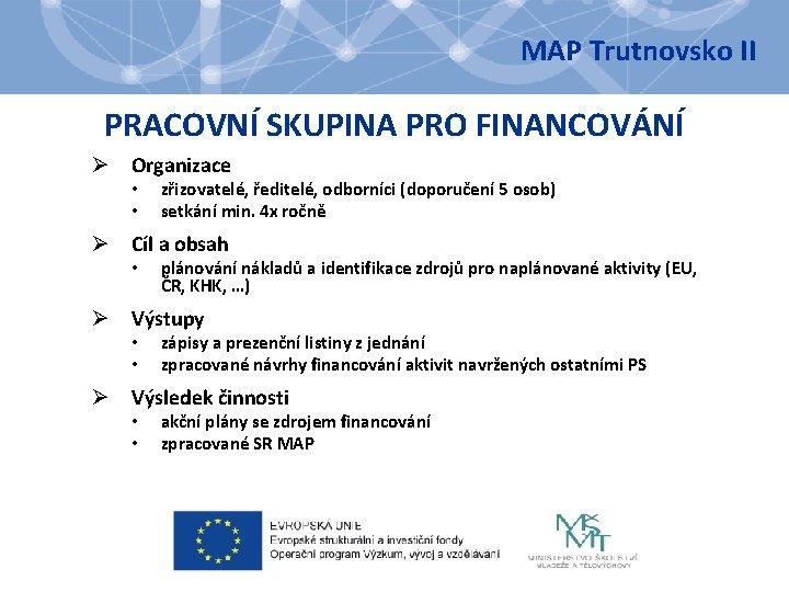 MAP Trutnovsko II PRACOVNÍ SKUPINA PRO FINANCOVÁNÍ Ø Organizace • • zřizovatelé, ředitelé, odborníci