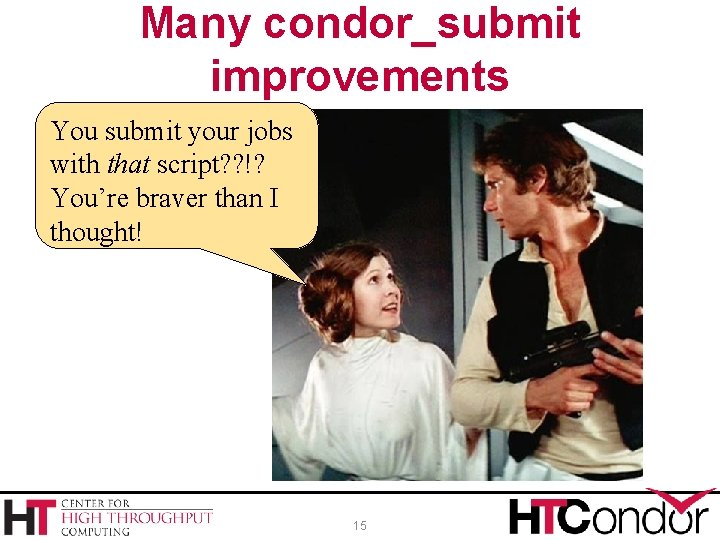 Many condor_submit improvements You submit your jobs with that script? ? !? You're braver