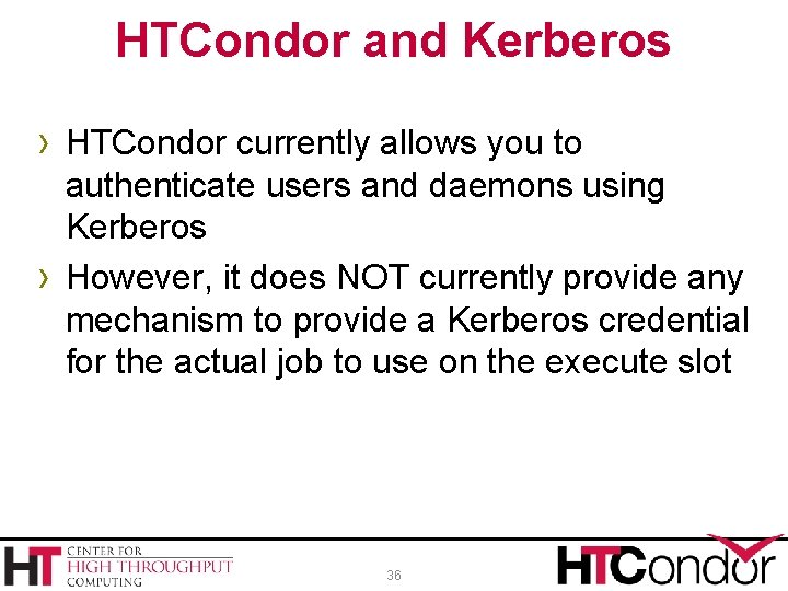 HTCondor and Kerberos › HTCondor currently allows you to › authenticate users and daemons
