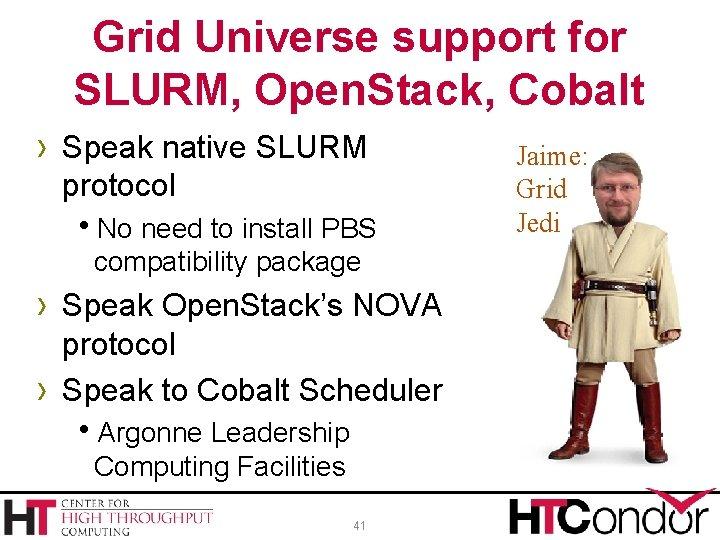 Grid Universe support for SLURM, Open. Stack, Cobalt › Speak native SLURM protocol No
