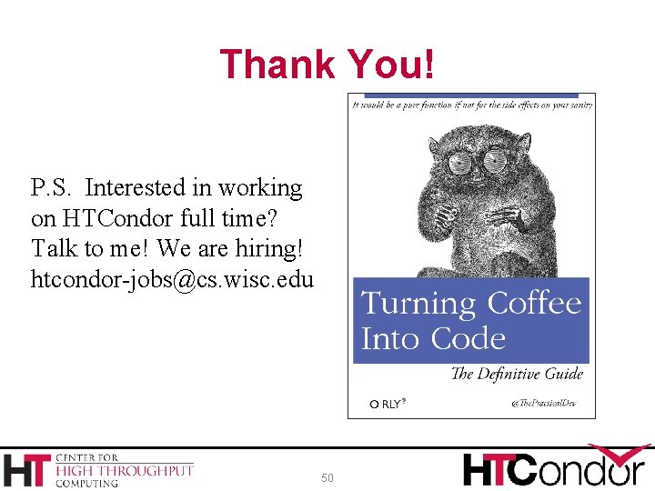 Thank You! P. S. Interested in working on HTCondor full time? Talk to me!