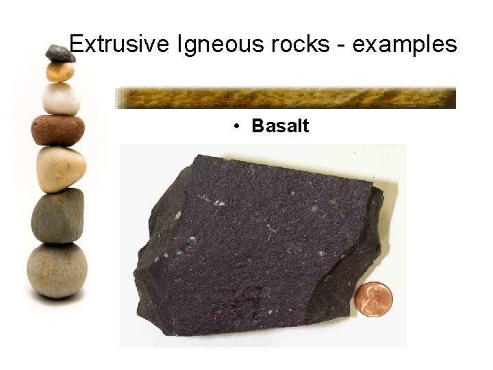 Extrusive Igneous rocks - examples • Basalt