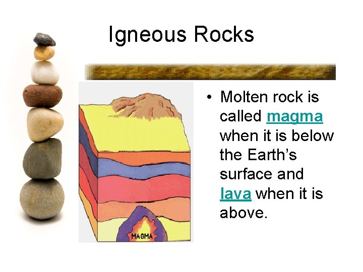 Igneous Rocks • Molten rock is called magma when it is below the Earth's