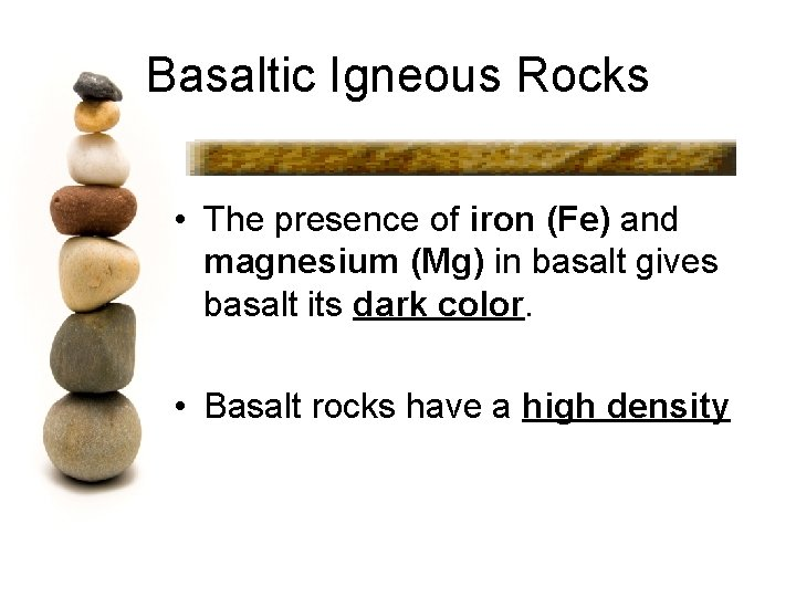 Basaltic Igneous Rocks • The presence of iron (Fe) and magnesium (Mg) in basalt