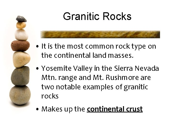 Granitic Rocks • It is the most common rock type on the continental land