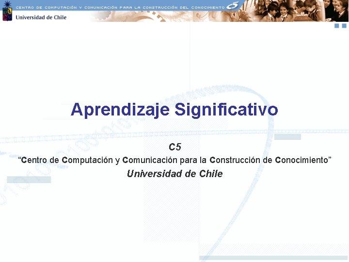 """Aprendizaje Significativo C 5 """"Centro de Computación y Comunicación para la Construcción de Conocimiento"""""""