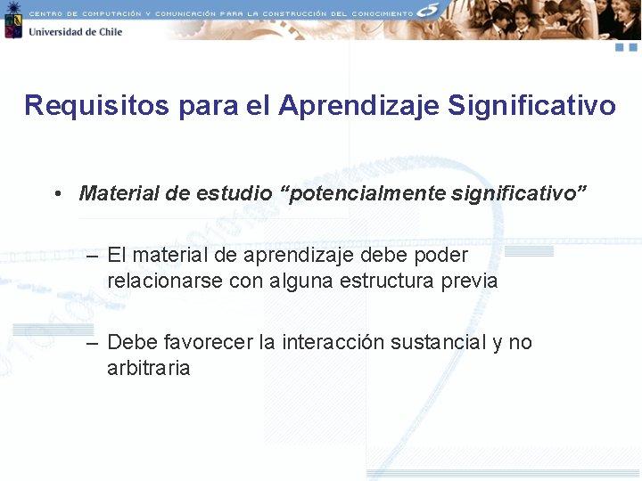 """Requisitos para el Aprendizaje Significativo • Material de estudio """"potencialmente significativo"""" – El material"""
