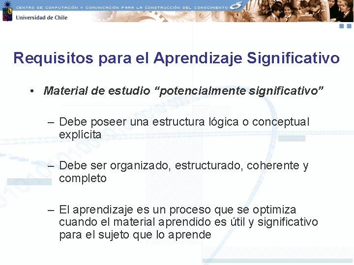 """Requisitos para el Aprendizaje Significativo • Material de estudio """"potencialmente significativo"""" – Debe poseer"""