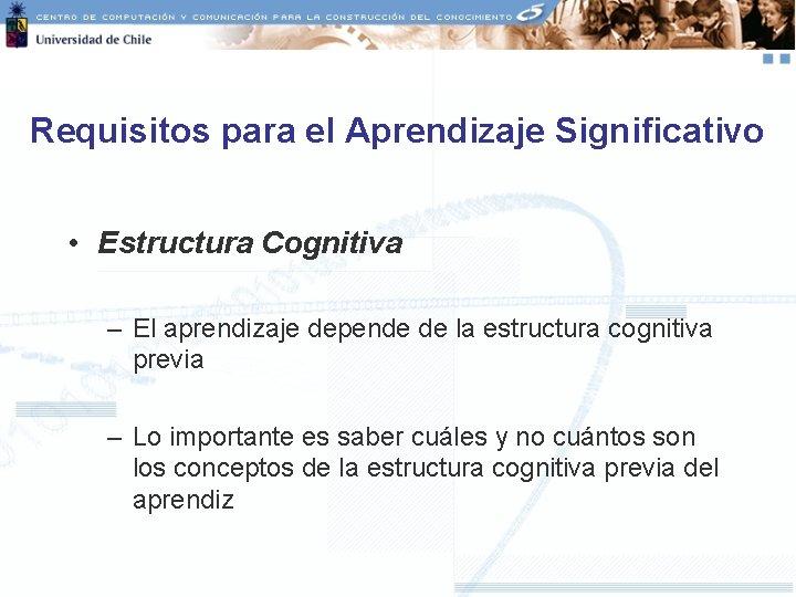 Requisitos para el Aprendizaje Significativo • Estructura Cognitiva – El aprendizaje depende de la